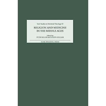Religion and Medicine in the Middle Ages by Biller & Peter