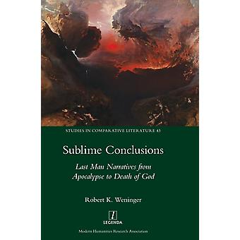 Sublime Conclusions Last Man Narratives from Apocalypse to Death of God by Weninger & Robert K.