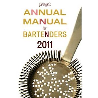 Gaz Regans Annual Manual for Bartenders 2011 by Regan & Gary