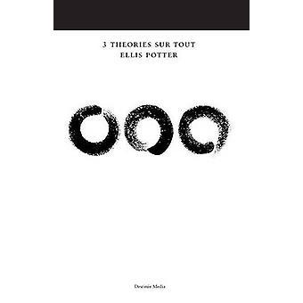 3 Thories sur Tout by Potter & Ellis