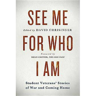 See Me for Who I Am Student Veterans Stories of War and Coming Home by Chrisinger & David