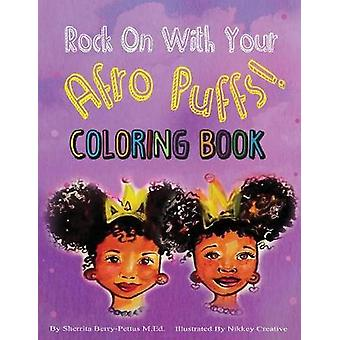Rock On With Your Afro Puffs Coloring Book by BerryPettus & Sherrita