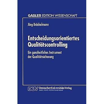Entscheidungsorientiertes Qualittscontrolling  Ein ganzheitliches Instrument der Qualittssicherung by Brckelmann & Jrg