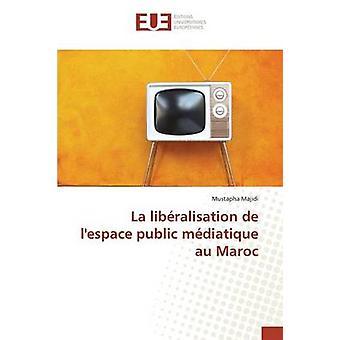 La libralisation de lespace public mdiatique au Maroc by Majidi Mustapha