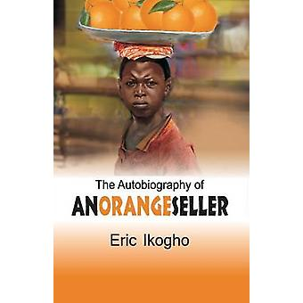 The Autobiography of an Orange Seller by Ikogho & Eric