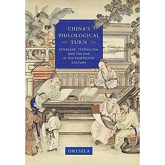 China's Philological Turn - Scholars - Textualism - and the Dao in the