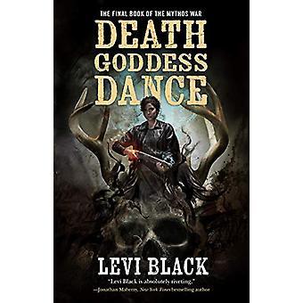 Death Goddess Dance - The Mythos War - Book 3 by Levi Black - 97807653