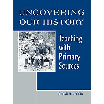 Uncovering Our History - Teaching with Primary Sources - 9780838908624