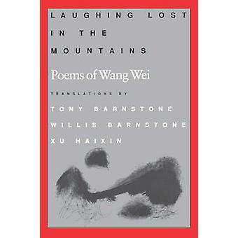 Laughing Lost in the Mountains - Poems of Wang Wei by Wang Wei - Tony