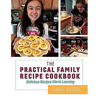 The Practical Family Recipe Cookbook - Delicious Recipes Worth Learnin