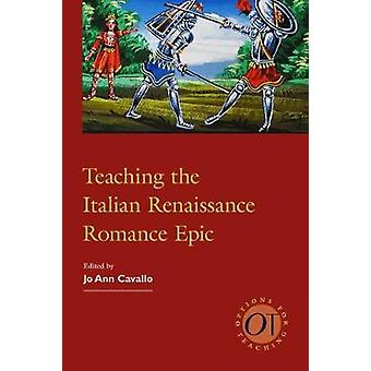 Teaching the Italian Renaissance Romance Epic by Jo Ann Cavallo - 978