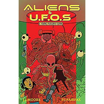 Aliens & UFOs - A Young Person's Guide by J. J. Moore - 9781760790