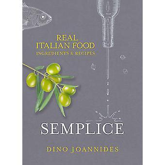 Semplice - Real Italian Food - Ingredients and Recipes by Dino Joannide