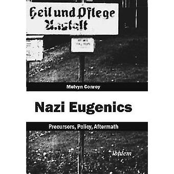 Nazi Eugenics - Precursors - Policy - Aftermath by Melvyn Conroy - 978