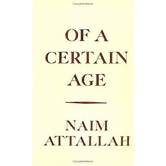 Of a Certain Age (New edition) by Naim Attallah - 9780704302105 Book
