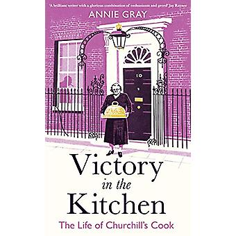 Victory in the Kitchen - The Life of Churchill's Cook by Annie Gray -