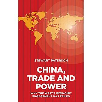 China - Trade and Power - Why the West's Economic Engagement Has Faile