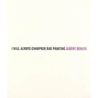 Albert Oehlen - I Will Always Champion Good Painting/I Will Always Cha