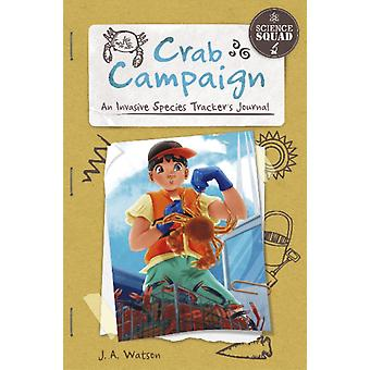 Science Squad Crab Campaign An Invasive Species Trackers Journal by J A Watson & Illustrated by Arpad Olbey