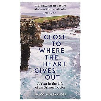 Close to Where the Heart Gives Out - A Year in the Life of an Orkney D