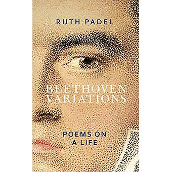 Beethoven Variations - Poems on a Life by Ruth Padel - 9781784742515 B