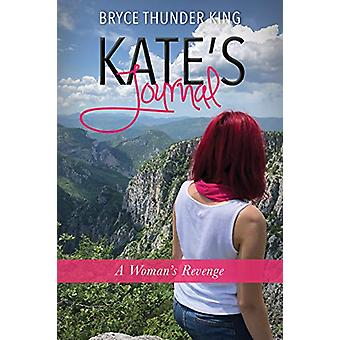 Kate's Journal - A Woman's Revenge by Bryce Thunder King - 97819508921