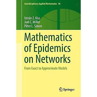 Mathematics of Epidemics on Networks - From Exact to Approximate Model