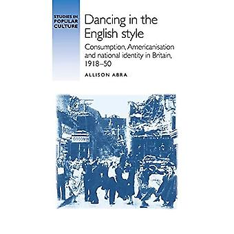 Dancing in the English Style: Consumption, Americanisation, and National Identity in Britain, 1918-50 (Studies in Popular Culture)