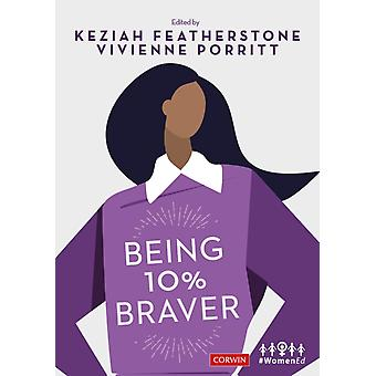 Being 10 Braver by Edited by Vivienne Porritt Edited by Keziah Featherstone