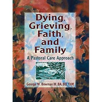 Dying - Grieving - Faith - and Family - A Pastoral Care Approach by Ha