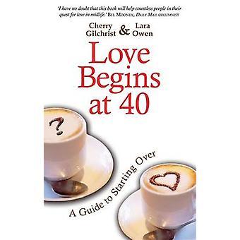 Rakkaus alkaa klo 40 - Opas aloittaa alusta Cherry Gilchrist - 978