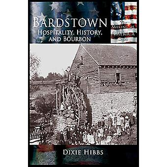 Bardstown - Hospitality - History and Bourbon by Dixie P. Hibbs - 9781