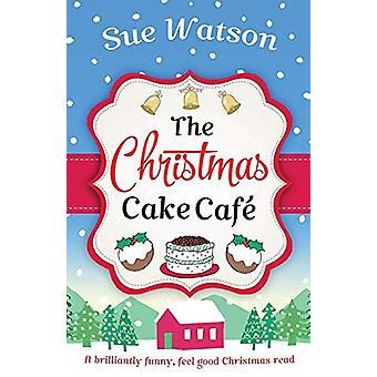 The Christmas Cake Cafe - A Brilliantly Funny Feel Good Christmas Read