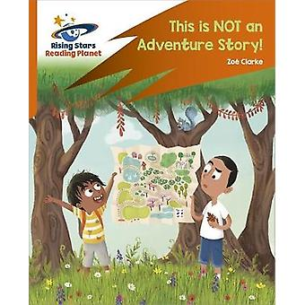 Reading Planet Rocket Phonics  Target Practice  This is not an Adventure Story  Orange