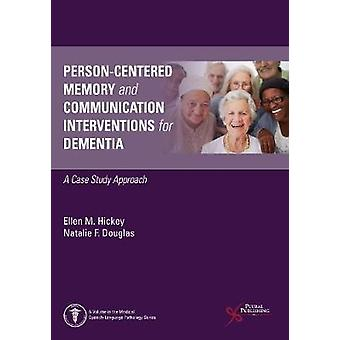 PersonCentered Memory and Communication Interventions for Dementia A Case Study Approach