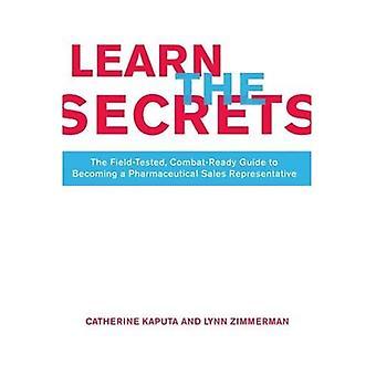 Apprenez les secrets: Le guide testé sur le terrain et prêt au combat pour devenir un représentant des ventes pharmaceutiques