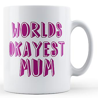 Worlds Okayest Mum - Printed Mug