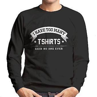I Have Too Many T Shirts Said No One Ever Men's Sweatshirt