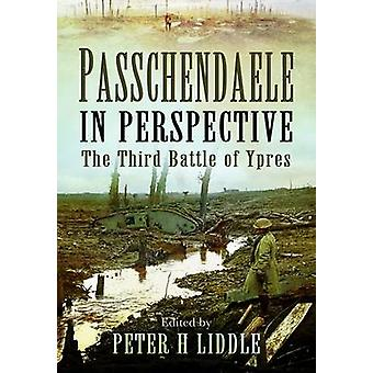 Passchendaele in Perspective - The 3rd Battle of Ypres by Peter Liddle