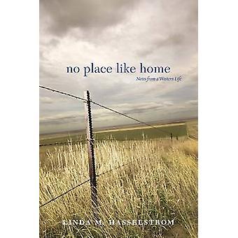 Aucun endroit comme la maison - relève dans une vie occidentale par Linda M. Hasselstrom