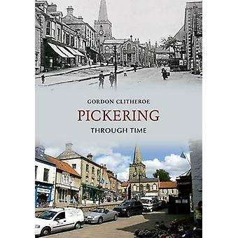 Pickering Through Time by Gordon Clitheroe - 9781848685512 Book