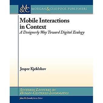Mobile Interactions in Context - A Designerly Way Toward Digital Ecolo