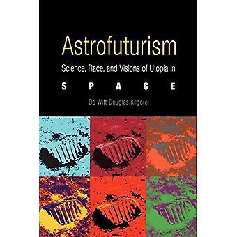 Astrofuturism: Wissenschaft, Rennen und Visionen der Utopie im Raum