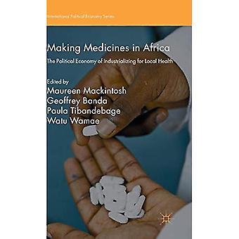 Rendre les médicaments en Afrique: l'économie politique d'industrialisation pour sanitaires locales (série d'économie politique internationale)