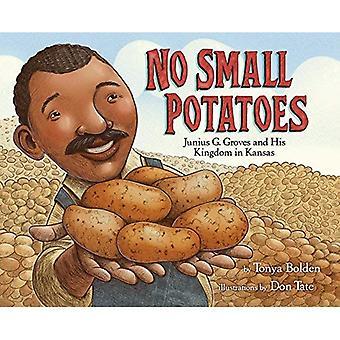 Aucune petites pommes de terre: Junius G. Groves et son royaume dans le Kansas