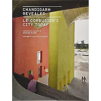 Chandigarh révélé - ville de Le Corbusier aujourd'hui par Shaun Fynn - 978161