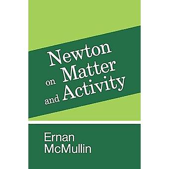 Newton on Matter and Activity by McMullin & Ernan