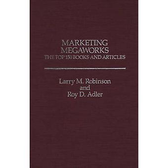 Marketing Megaworks la Top 150 libri e articoli di Robinson & Larry M.