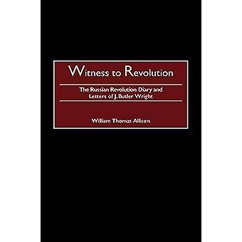 Zeuge zur Revolution, die russische Revolution Tagebuch und Briefe von J. Butler Wright von Wright & J. Butler