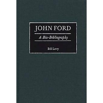 John Ford A BioBibliography by Levy & Bill